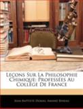 Leçons Sur la Philosophie Chimique, Jean-Baptiste Dumas and Amand Bineau, 1144841623