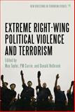 Extreme Right Wing Political Violence and Terrorism, Michel Gandilhon, Leonard Weinberg, Robert Lambert, Peter Lehr, Ineke Van der Valk, Rob Witte, Joel Busher, 1441151621