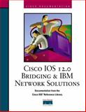 Cisco IOS 12.0 Bridging and IBM Network Solutions, Cisco Press Staff and Riva Technologies Staff, 1578701627