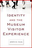 Identity and the Museum Visitor Experience : Personal Identity and the Visitor Experience, Falk, John H., 1598741624