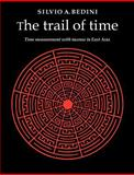 The Trail of Time : Time Measurement with Incense in East Asia, Bedini, Silvio A., 0521021634