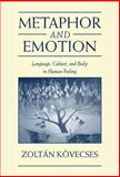 Metaphor and Emotion : Language, Culture, and the Body in Human Feeling, Kövecses, Zoltán, 0521641632