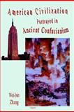 The American Civilization Portrayed in Ancient Confucianism, Zhang, Wei-Bin, 0875861636