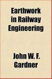 Earthwork in Railway Engineering, John W. F. Gardner, 1152891634