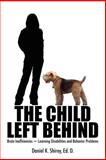 The Child Left Behind, Ed. D. Daniel K. Shirey, 1420871633
