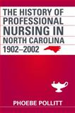 The History of Professional Nursing in North Carolina, 1902Â¿2002, Pollitt, Phoebe A., 1611631637