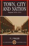 Town, City and Nation : England, 1850-1914, Waller, Robert and Waller, P. J., 0192891634
