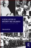 A Social History of Maternity and Childbirth, McIntosh, Tania, 0415561639