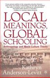 Local Meanings, Global Schooling : Anthropology and World Culture Theory, , 1403961638