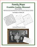 Family Maps of Franklin County, Missouri, Deluxe Edition : With Homesteads, Roads, Waterways, Towns, Cemeteries, Railroads, and More, Boyd, Gregory A., 1420311638