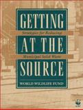 Getting at the Source : Strategies for Reducing Municipal Solid Waste, World Wildlife Fund Staff, 1559631635