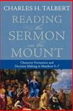 Reading the Sermon on the Mount : Character Formation and Decision Making in Matthew 5-7, Talbert, Charles H., 080103163X