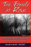 The Family at Risk : Issues and Trends in Family Preservation Services, Berry, Marianne, 1570031630