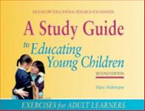 A Study Guide to Educating Young Children : Exercises for Adult Learners, Hohmann, Mary, 1573791636