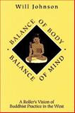 Balance of Body, Balance of Mind : A Rolfer's Vision of Buddhist Practice in the West, Johnson, Will, 0893341630
