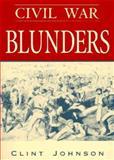 Civil War Blunders, Clint Johnson, 0895871637
