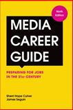 Media Career Guide : Preparing for Jobs in the 21st Century, Seguin, James and Culver, Sherri Hope, 1457641631