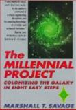 The Millennial Project : Colonizing the Galaxy in 8 Easy Steps, Savage, Marshall T., 0316771635