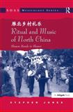 Ritual and Music of North China : Shawm Bands in Shanxi, Jones, Stephen B., 0754661636