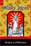 Masked Atheism : Catholicism and the Secular Victorian Home, LaMonaca, Maria, 0814291635
