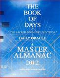 The BOOK of DAYS:the Sacred Geometry Paintings Daily Oracle and MASTER ALMANAC 2012, David English, 1468071637