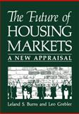 The Future of Housing Markets : A New Appraisal, Burns, Leland S. and Grebler, Leo, 1468451634