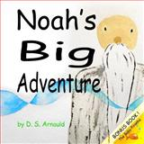 Noah's Big Adventure, D. S. Arnauld, 149600163X