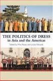 The Politics of Dress in Asia and the Americas, Edwards, Louise, 1845191633