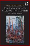 John Macmurray's Religious Philosophy : What It Means to Be a Person, Mcintosh, Ester, 0754651630