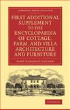 First Additional Supplement to the Encyclopaedia of Cottage, Farm, and Villa Architecture and Furniture : Bringing the Work down To 1842, Loudon, John Claudius, 1108071635