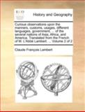 Curious Observations upon the Manners, Customs, Usages, Different Languages, Government, of the Several Nations of Asia, Africa, and America Tran, Claude-Francois Lambert, 1140721631