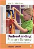 Understanding Primary Science : Ideas, Concepts and Explanations, Wenham, Martin W., 1412901634