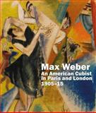 Max Weber : An American Cubist in Paris and London, 1905-15, Sarah Macdougall, 1848221630