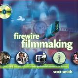 FireWire Filmmaking, Smith, Scott, 0201741636