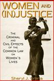 Women and (in)Justice : The Criminal and Civil Effects of the Common Law on Women's Lives, Grana, Sheryl J., 0205321631