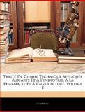 Traité de Chimie Technique Appliquée Aux Arts et À L'Industrie, À la Pharmacie et À L'Agriculture, G. Barruel, 114491163X