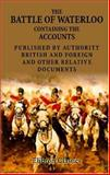 The Battle of Waterloo, Containing the Accounts Published by Authority, British and Foreign, and Other Relative Documents, J. Booth, 1402161638