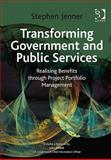 Transforming Government and Public Services : Realising Benefits Through Project Portfolio Management, Jenner, Stephen, 1409401634