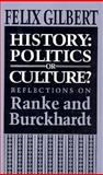 History: Politics or Culture? : Reflections on Ranke and Burckhardt, Gilbert, Felix, 0691031630
