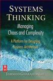 Systems Thinking - Managing Chaos and Complexity : A Platform for Designing Business Architecture, Gharajedaghi, Jamshid, 0750671637