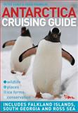 Antarctica Cruising Guide : Includes Falkland Islands, South Georgia and Ross Sea, Carey, Peter and Franklin, Craig, 0958291632
