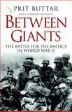 Between Giants: the Battle for the Baltics in World War II, Prit Buttar, 1780961634