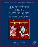 Quantitative Human Physiology : An Introduction, Feher, Joseph J., 0123821630