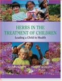 Herbs in the Treatment of Children : Leading a Child to Health, Scott, Julian and Barlow, Teresa, 0443071632