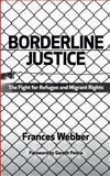Borderline Justice : The Fight for Refugee and Migrant Rights, Webber, Frances, 0745331637