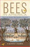 Bees in America : How the Honey Bee Shaped a Nation, Horn, Tammy, 0813191637