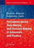Perception-Based Data Mining and Decision Making in Economics and Finance, , 3642071635