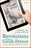 Revolutions from Grub Street : A History of Magazine Publishing in Britain, Cox, Howard and Mowatt, Simon, 0199601631