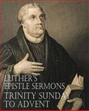 Luther's Epistle Sermons Vol. Iii - Trinity Sunday to Advent, Martin Luther, 1483701638