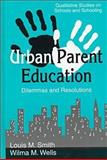 Urban Parent Education : Dilemmas and Resolutions, Smith, Louis and Wells, Wilma L., 157273163X